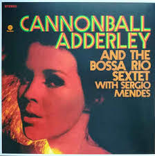 CANONBALL ADDERLEY AND THE BOSSA RIO SEXTET WITH SERGIO MENDES