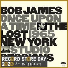 BOB JAMES - ONCE UPON A TIME THE LOST 1965 NEW YORK STUDIO SESSIONS RSD 2020