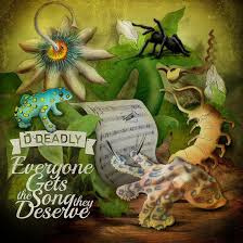 D DEADLY - EVERYONE GETS THE SONG THEY DESERVE