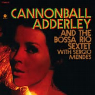 CANNONBALL ADDERLEY - AND THE BOSSA NOVA RIO SEXTET