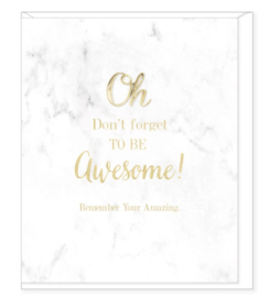 Oh Don't Forget To Be Awesome