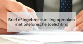 Brief of ingebrekestelling opmaken met telefonische toelichting
