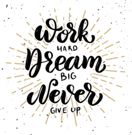 Work hard, Dream big and Never give up... <lees verder>