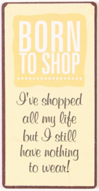 'Born to shop'
