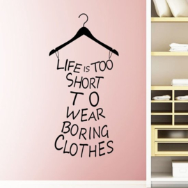 Muursticker life is too short to wear borring clothes