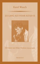 Karel Wasch: Zo lang als voor altijd is. Het leven van Dylan Thomas (1914-1953)