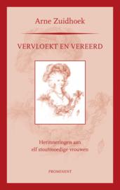 Arne Zuidhoek: Vervloekt en vereerd. Herinneringen aan elf stoutmoedige vrouwen