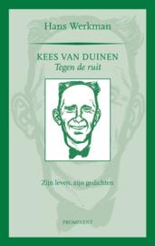 Hans Werkman: Kees van Duinen. Tegen de ruit. Zijn leven, zijn gedichten