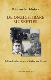 Frits van der Schrieck: De onzichtbare Musketier. Achter de schermen van Soldaat van Oranje