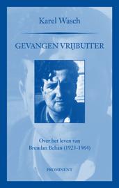 Karel Wasch: Gevangen vrijbuiter. Over het leven van Brendan Behan (1923-1964)