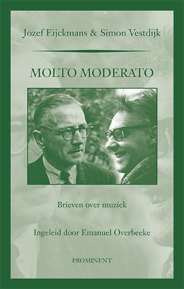 J. Eijckmans & S. Vestdijk. Molto Moderato. Brieven over muziek