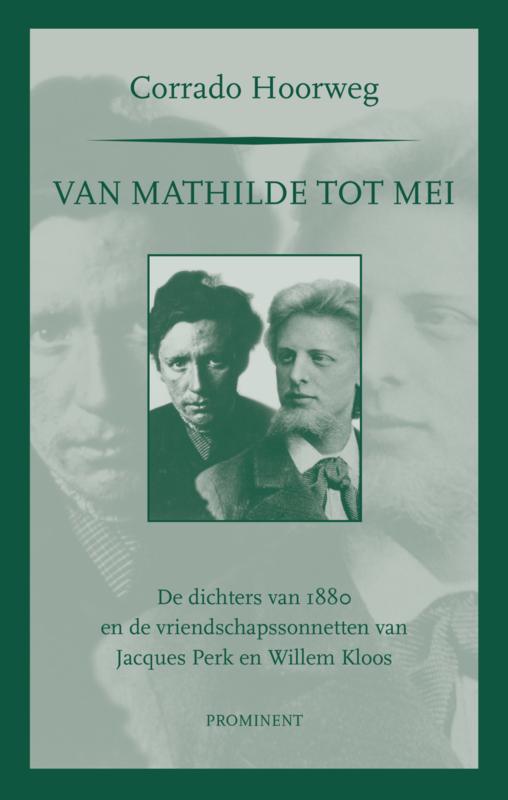 Corrado Hoorweg: Van Matilde tot Mei. De dichters van 1880 en de vriendschapssonnetten van Jacques Perk en Willem Kloos