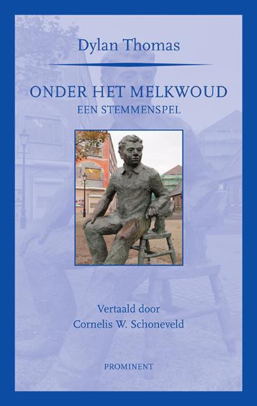 Dylan Thomas: Onder het melkwoud. Een stemmenspel. Vertaald door Cornelis W. Schoneveld