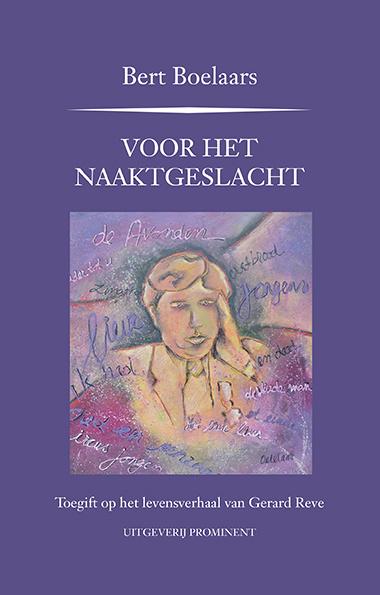 Bert Boelaars: Voor het Naaktgeslacht. Toegift op het levensverhaal van Gerard Reve