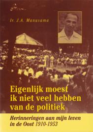 Eigenlijk moest ik niet veel hebben van de politiek. Herinneringen aan mijn leven in de Oost 1910-1953