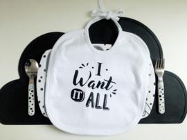 slabbetje 'I want it all'