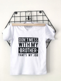 Shirt 'Dont mess with my brother'