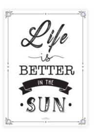 Tuinposter - ' Life is better in the sun .. '