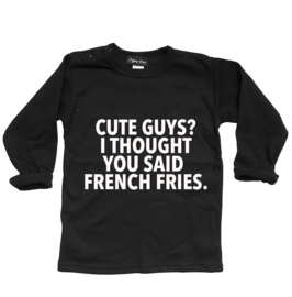 longsleeve Cute guys?. I thought you said French fries.
