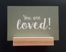you are Loved  (groen) (evt met blokje)