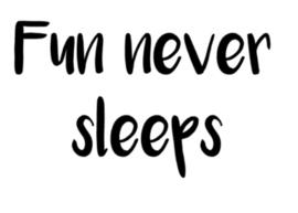 Muursticker Fun never sleeps