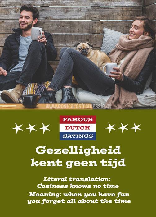 Famous Dutch Sayings - Gezelligheid kent geen tijd