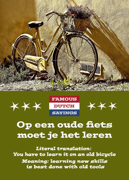 Famous Dutch Sayings - Op een oude fiets moet je het leren