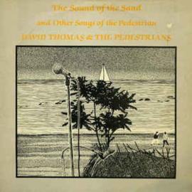 David Thomas & The Pedestrians – The Sound Of The Sand And Other Songs Of The Pedestrian