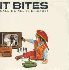 It Bites ‎– Calling All The Heroes