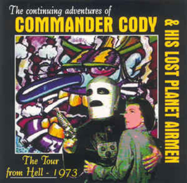 Commander Cody And His Lost Planet Airmen ‎– The Tour From Hell - 1973 (CD)