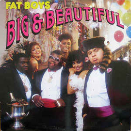 Fat Boys ‎– Big & Beautiful