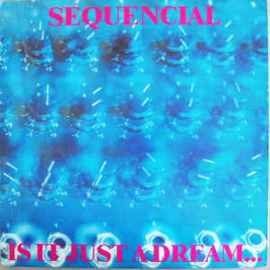 Sequencial ‎– Is It Just A Dream... ...Or Is It Real!