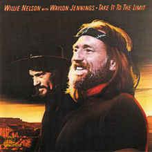 Waylon Jennings & Willie Nelson – Take It To The Limit