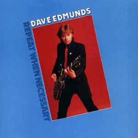 Dave Edmunds – Repeat When Necessary