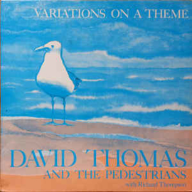 David Thomas And The Pedestrians with Richard Thompson – Variations On A Theme