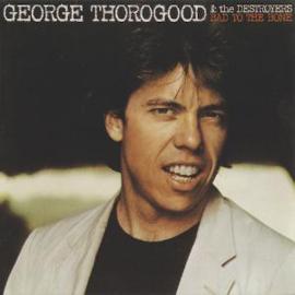 George Thorogood & The Destroyers – Bad To The Bone (CD)