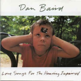 Dan Baird ‎– Love Songs For The Hearing Impaired (CD)