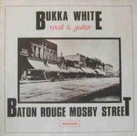 Bukka White – Baton Rouge Mosby Street