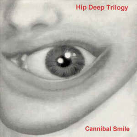 Hip Deep Trilogy ‎– Cannibal Smile (CD)