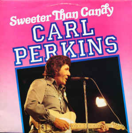 Carl Perkins ‎– Sweeter Than Candy
