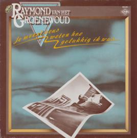 Raymond van het Groenewoud – Je Moest Eens Weten Hoe Gelukkig Ik Was
