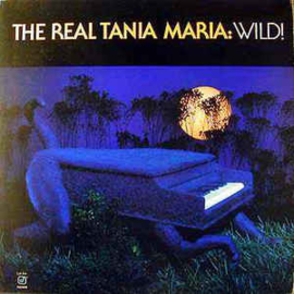 Tania Maria ‎– The Real Tania Maria: Wild!