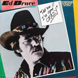 Ed Bruce – Tell 'Em I've Gone Crazy