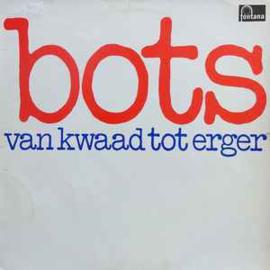 Bots – Van Kwaad Tot Erger