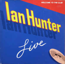 Ian Hunter ‎– Welcome To The Club - Live