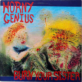Horny Genius ‎– Burn Your Sister
