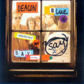 Deacon Blue ‎– Whatever You Say, Say Nothing (CD)