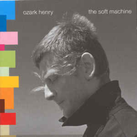 Ozark Henry – The Soft Machine (CD)