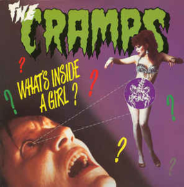 Cramps – What's Inside A Girl?