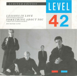 Level 42 – Lessons In Love / Something About You